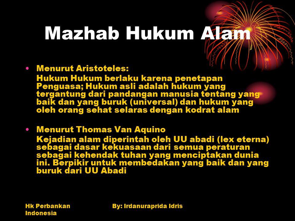 Hk Perbankan Indonesia By: Irdanuraprida Idris Mazhab Hukum Alam Menurut Aristoteles: Hukum Hukum berlaku karena penetapan Penguasa; Hukum asli adalah