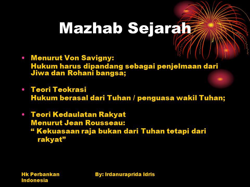 Hk Perbankan Indonesia By: Irdanuraprida Idris Mazhab Sejarah Menurut Von Savigny: Hukum harus dipandang sebagai penjelmaan dari Jiwa dan Rohani bangs