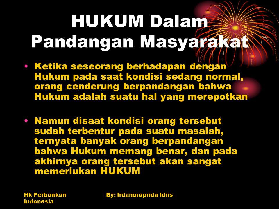 Hk Perbankan Indonesia By: Irdanuraprida Idris HUKUM Dalam Pandangan Masyarakat Ketika seseorang berhadapan dengan Hukum pada saat kondisi sedang norm