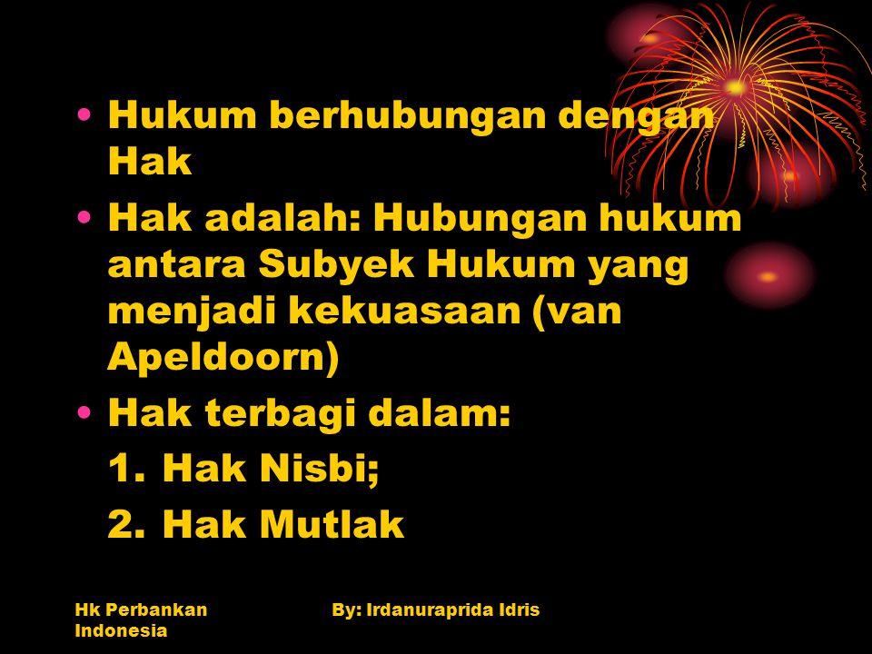 Hk Perbankan Indonesia By: Irdanuraprida Idris Hukum berhubungan dengan Hak Hak adalah: Hubungan hukum antara Subyek Hukum yang menjadi kekuasaan (van