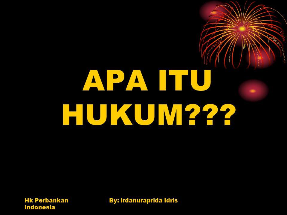 Hk Perbankan Indonesia By: Irdanuraprida Idris APA ITU HUKUM???