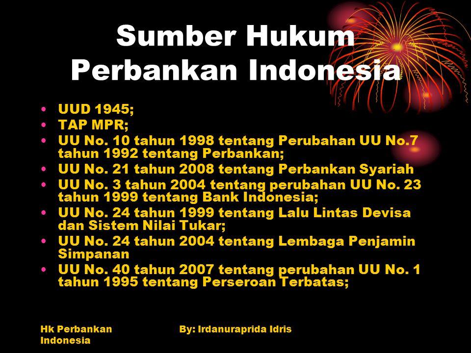 Hk Perbankan Indonesia By: Irdanuraprida Idris Sumber Hukum Perbankan Indonesia UUD 1945; TAP MPR; UU No. 10 tahun 1998 tentang Perubahan UU No.7 tahu