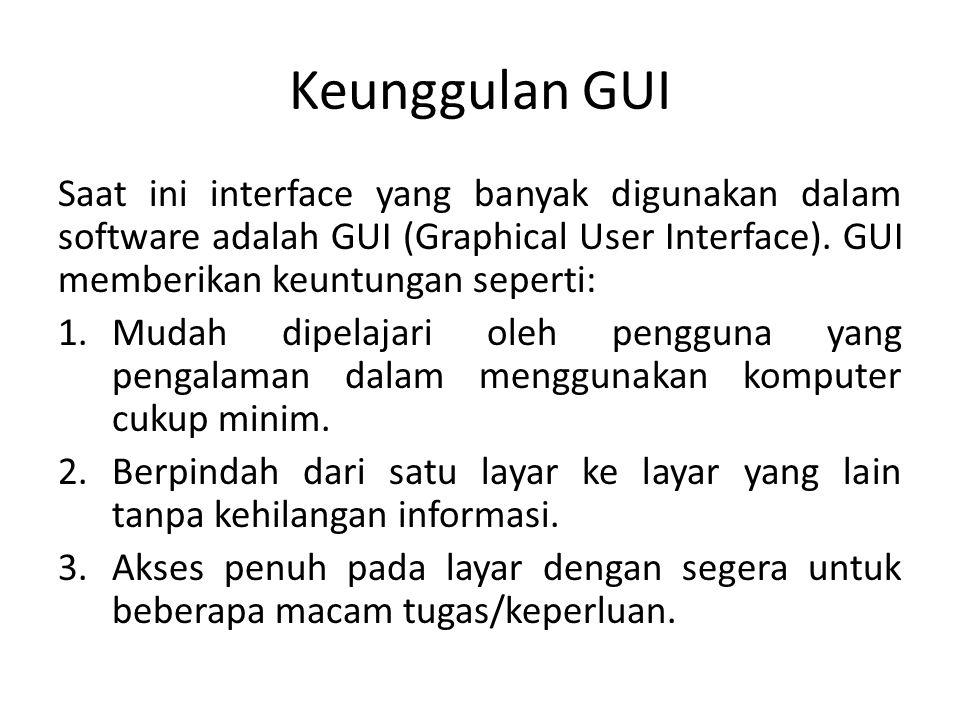 Keunggulan GUI Saat ini interface yang banyak digunakan dalam software adalah GUI (Graphical User Interface).