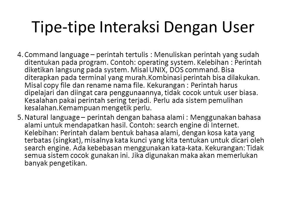 Tipe-tipe Interaksi Dengan User 4.Command language – perintah tertulis : Menuliskan perintah yang sudah ditentukan pada program.