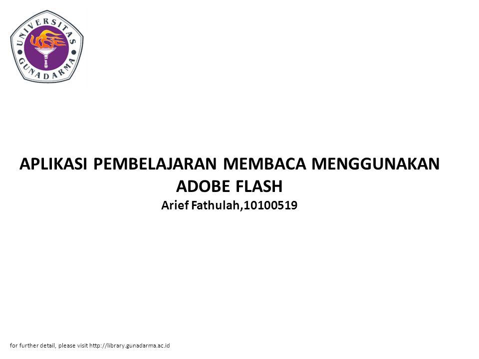 APLIKASI PEMBELAJARAN MEMBACA MENGGUNAKAN ADOBE FLASH Arief Fathulah,10100519 for further detail, please visit http://library.gunadarma.ac.id