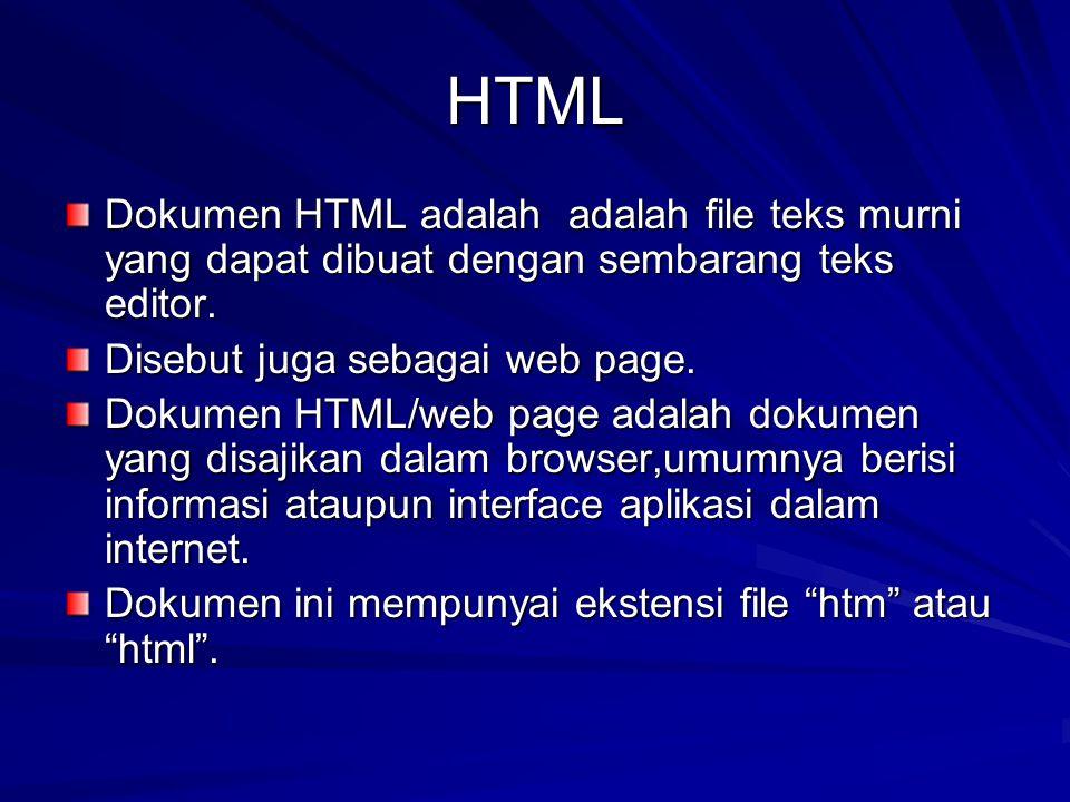 HTML Dokumen HTML adalah adalah file teks murni yang dapat dibuat dengan sembarang teks editor. Disebut juga sebagai web page. Dokumen HTML/web page a