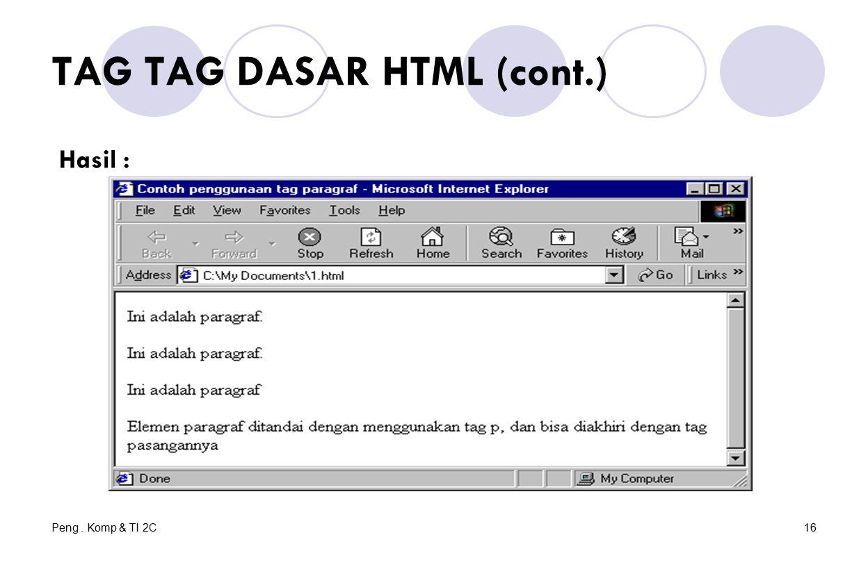 Peng. Komp & TI 2C16 TAG TAG DASAR HTML (cont.) Hasil :