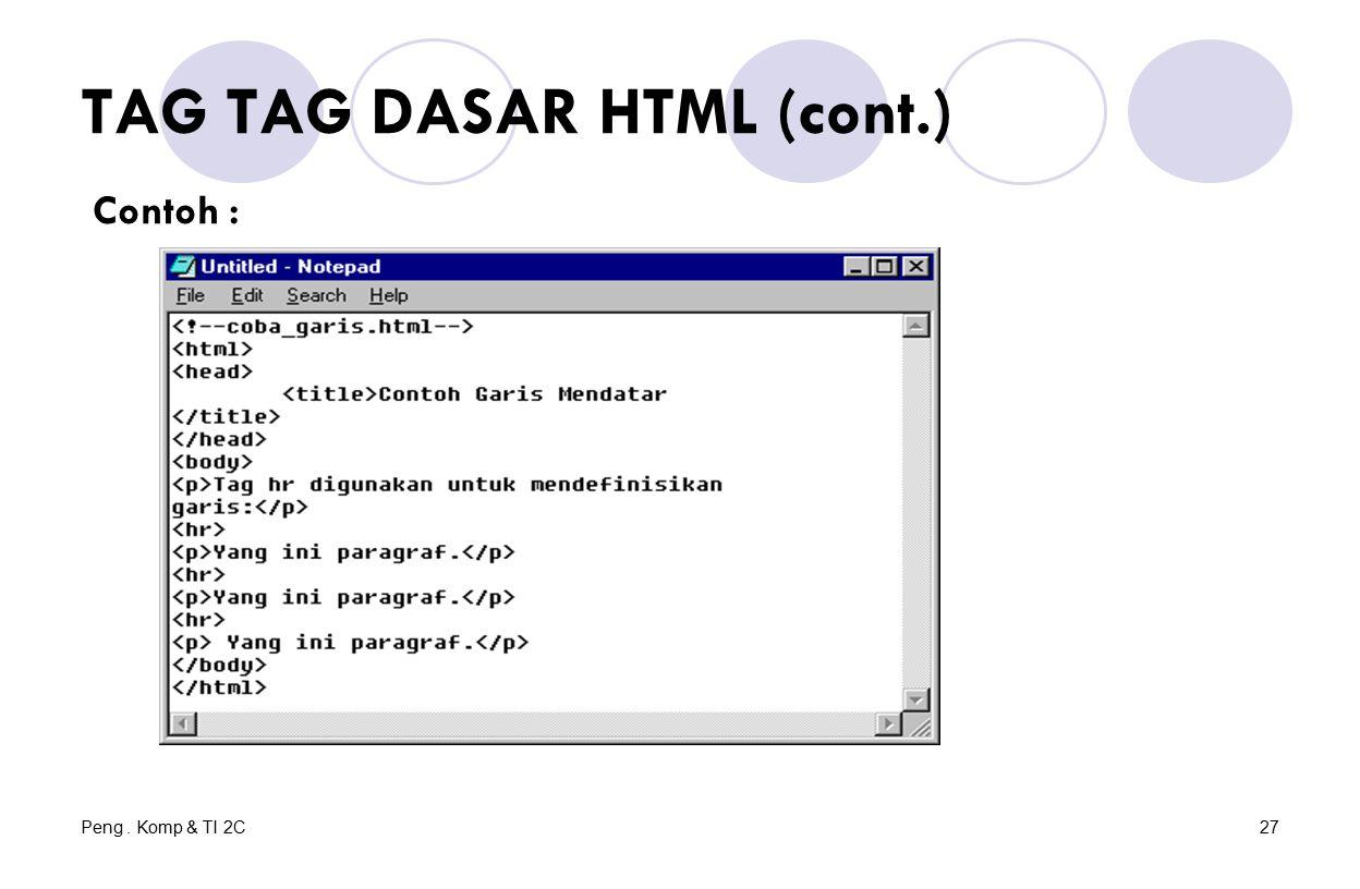 Peng. Komp & TI 2C27 TAG TAG DASAR HTML (cont.) Contoh :