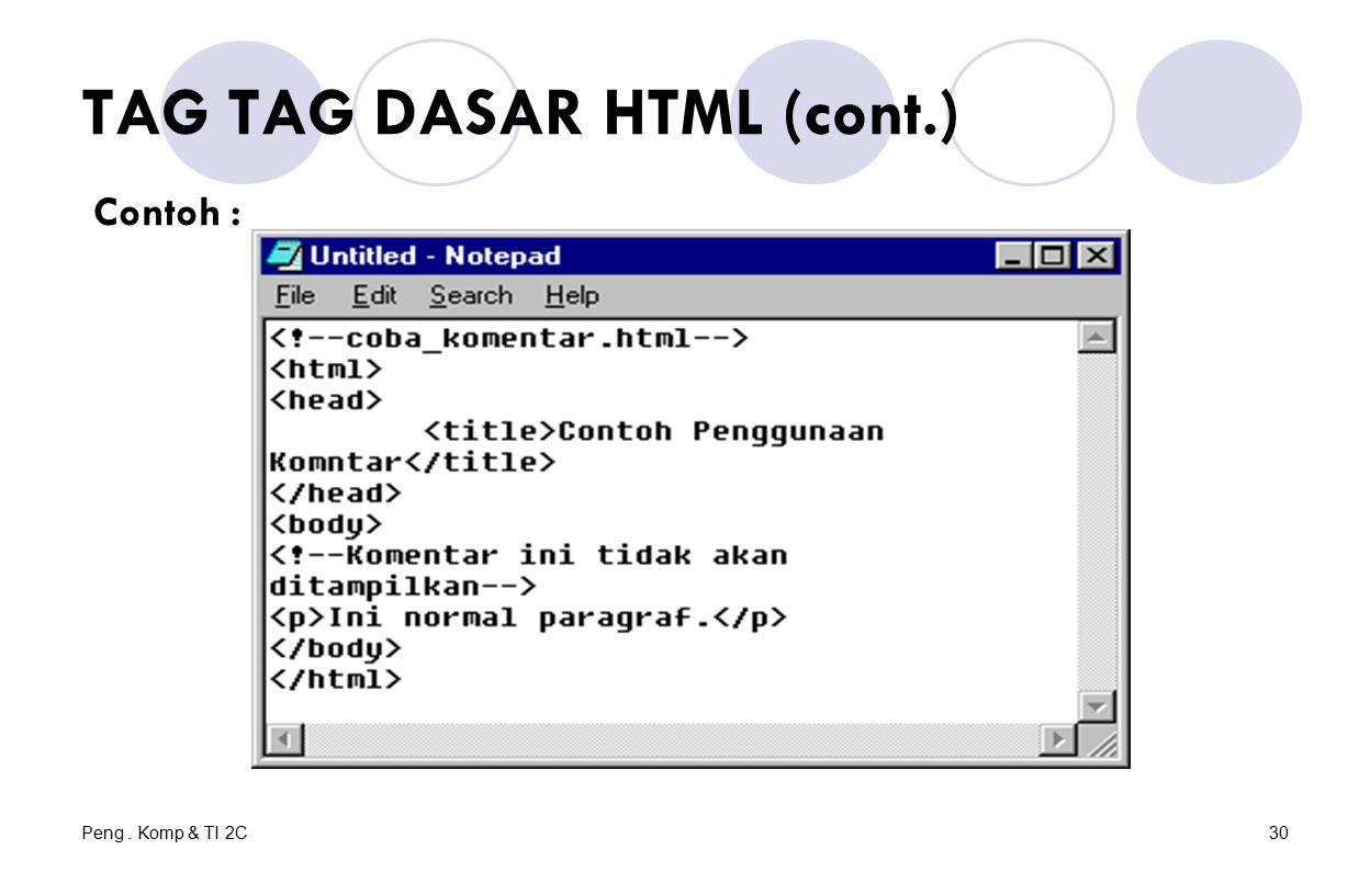 Peng. Komp & TI 2C30 TAG TAG DASAR HTML (cont.) Contoh :