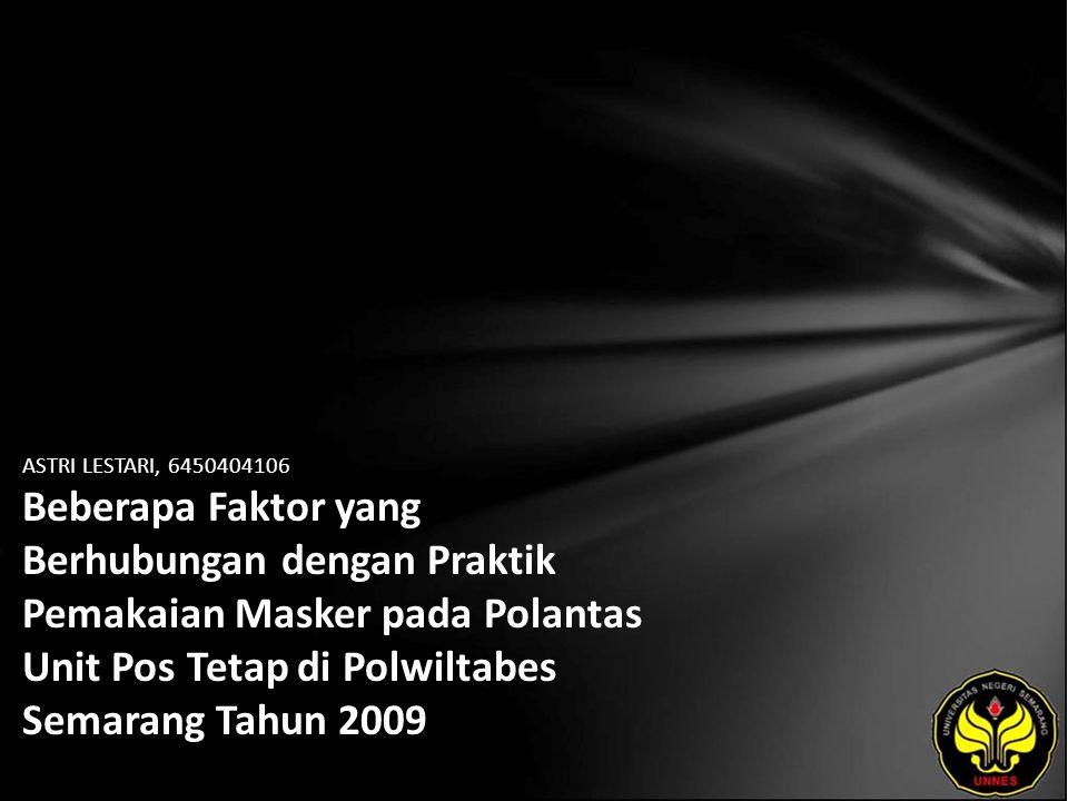 ASTRI LESTARI, 6450404106 Beberapa Faktor yang Berhubungan dengan Praktik Pemakaian Masker pada Polantas Unit Pos Tetap di Polwiltabes Semarang Tahun 2009