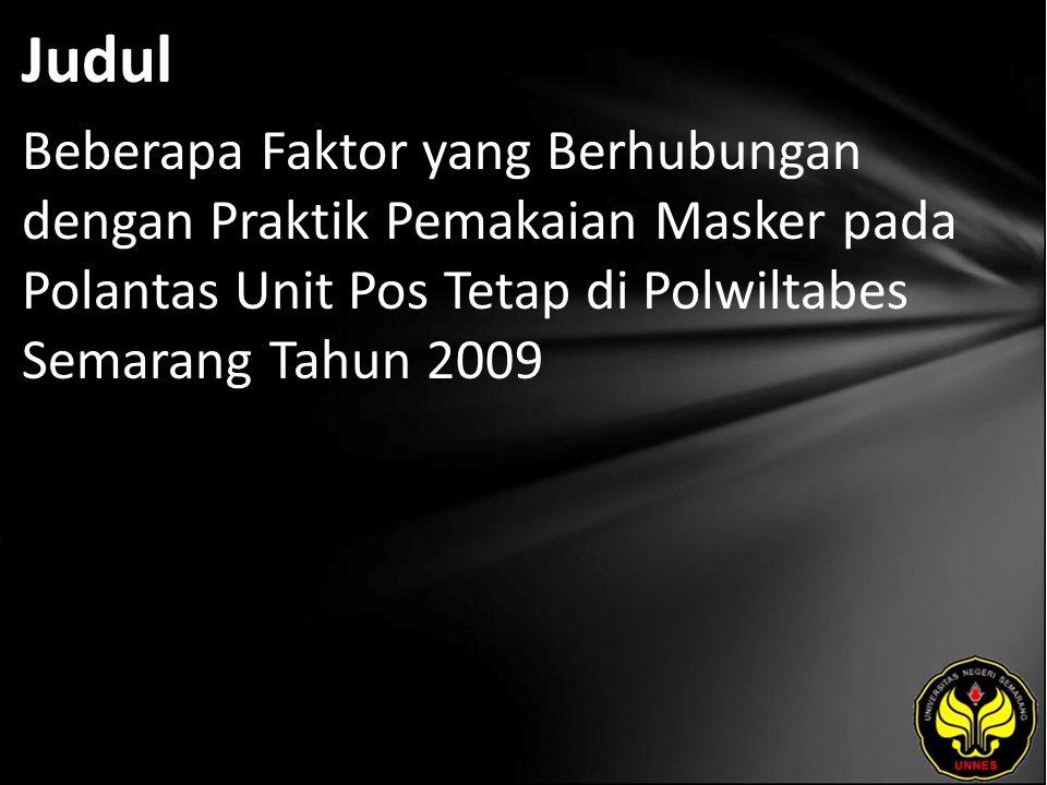 Judul Beberapa Faktor yang Berhubungan dengan Praktik Pemakaian Masker pada Polantas Unit Pos Tetap di Polwiltabes Semarang Tahun 2009
