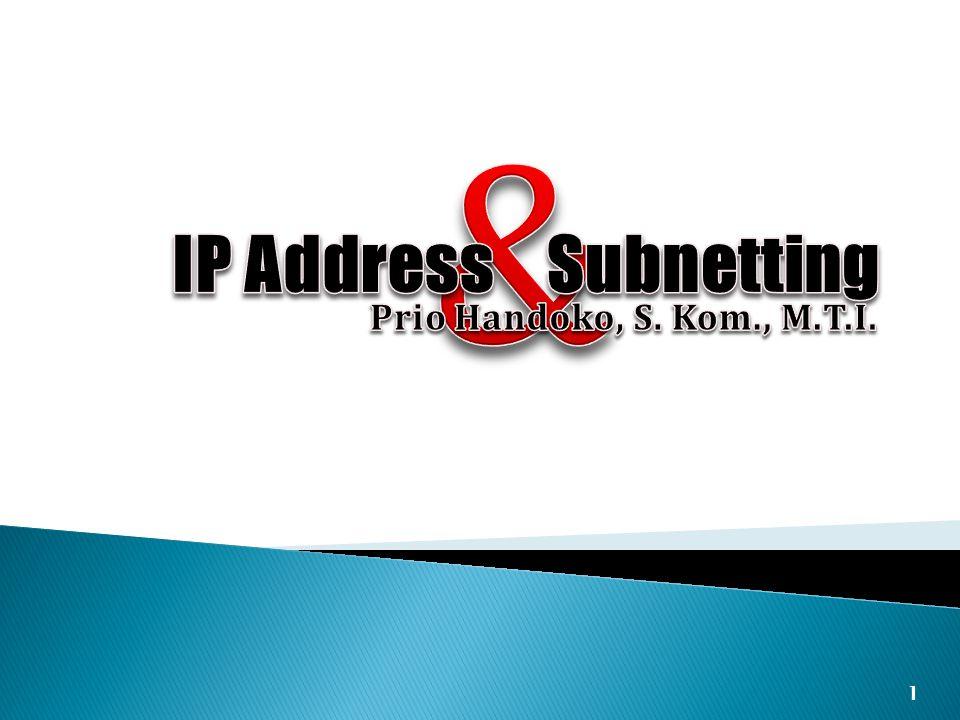 12 IP Address Penggunaan Semua bits dari porsi host dari suatu address di set 0 Host spesific pada tiap network class adalah sebagai berikut: 115.255.255.255 154.90.255.255 222.65.244.255 broadcast Class A: 115.0.0.0 Class B: 154.90.0.0 Class C: 222.65.244.0 127.0.0.0 Address network ini adalah di-reserve untuk keperluan address loopback - catatan: Address ini di exclude pada range address pada Class A ataupin Class B - sementara address 127.0.0.1 merujuk pada local host.