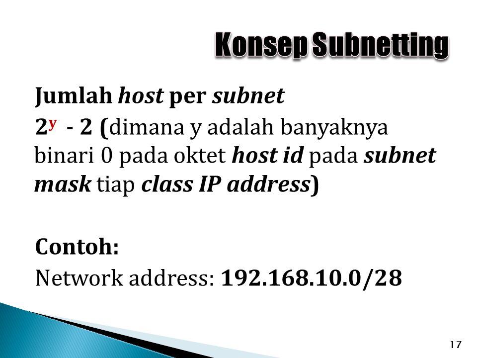 Jumlah host per subnet 2 y - 2 (dimana y adalah banyaknya binari 0 pada oktet host id pada subnet mask tiap class IP address) Contoh: Network address:
