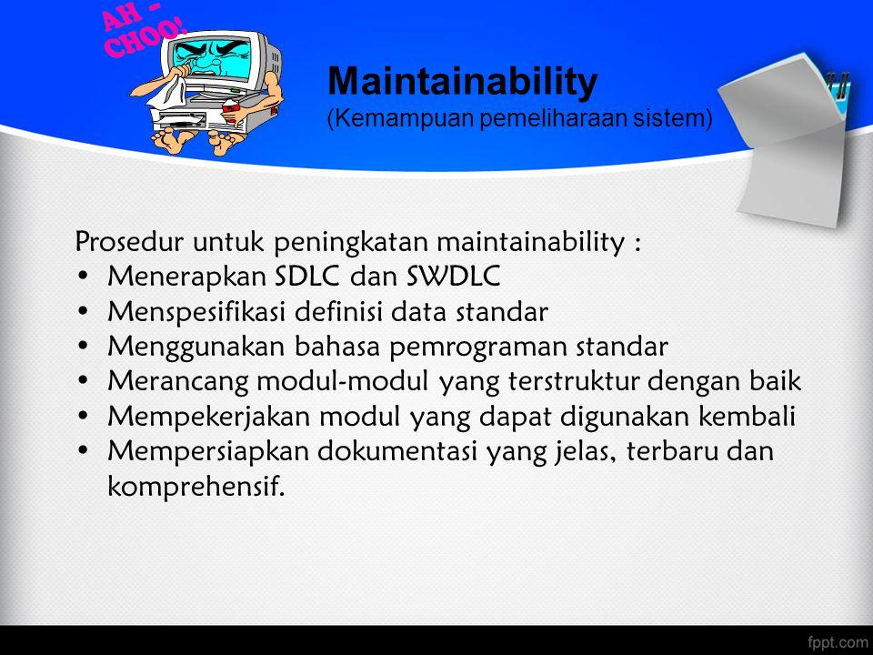 Maintainability (Kemampuan pemeliharaan sistem) Prosedur untuk peningkatan maintainability : Menerapkan SDLC dan SWDLC Menspesifikasi definisi data st