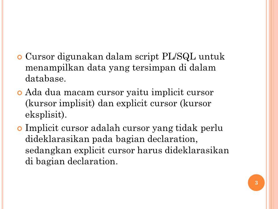 Cursor digunakan dalam script PL/SQL untuk menampilkan data yang tersimpan di dalam database.