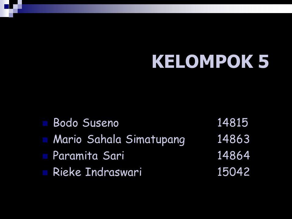 KELOMPOK 5 Bodo Suseno 14815 Mario Sahala Simatupang14863 Paramita Sari14864 Rieke Indraswari15042