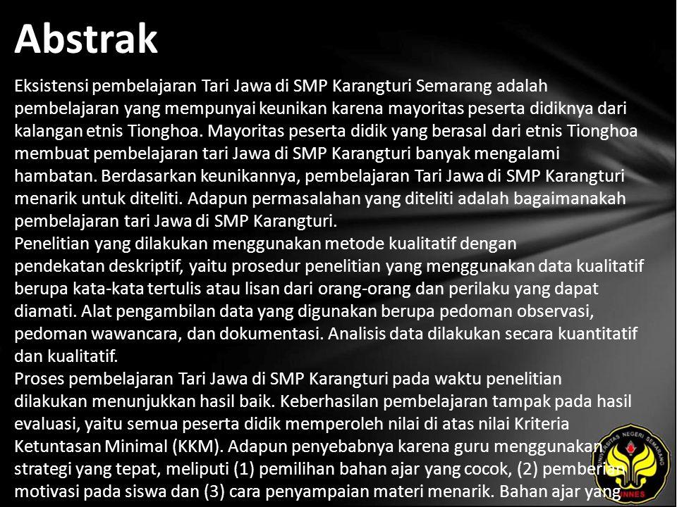 Abstrak Eksistensi pembelajaran Tari Jawa di SMP Karangturi Semarang adalah pembelajaran yang mempunyai keunikan karena mayoritas peserta didiknya dar