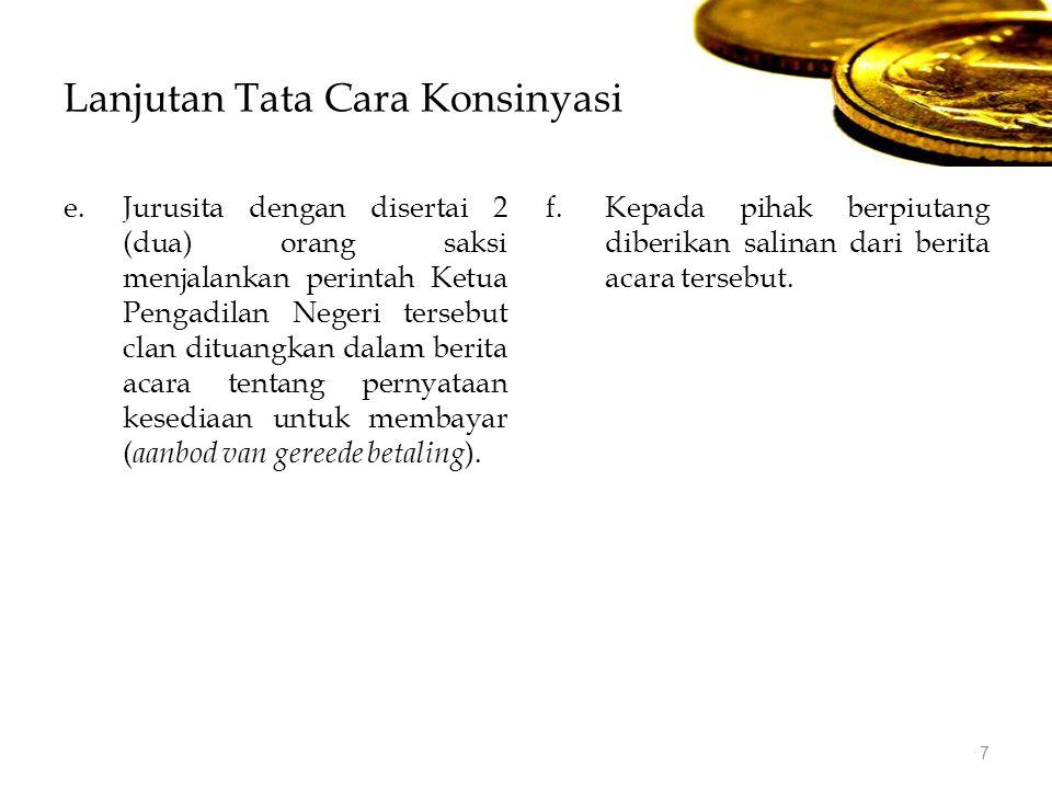 Lanjutan Tata Cara Konsinyasi e.Jurusita dengan disertai 2 (dua) orang saksi menjalankan perintah Ketua Pengadilan Negeri tersebut clan dituangkan dal