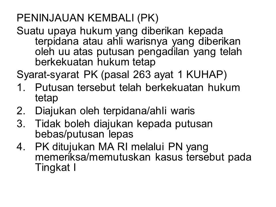 PENINJAUAN KEMBALI (PK) Suatu upaya hukum yang diberikan kepada terpidana atau ahli warisnya yang diberikan oleh uu atas putusan pengadilan yang telah