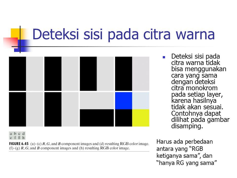 Deteksi sisi pada citra warna Deteksi sisi pada citra warna tidak bisa menggunakan cara yang sama dengan deteksi citra monokrom pada setiap layer, kar