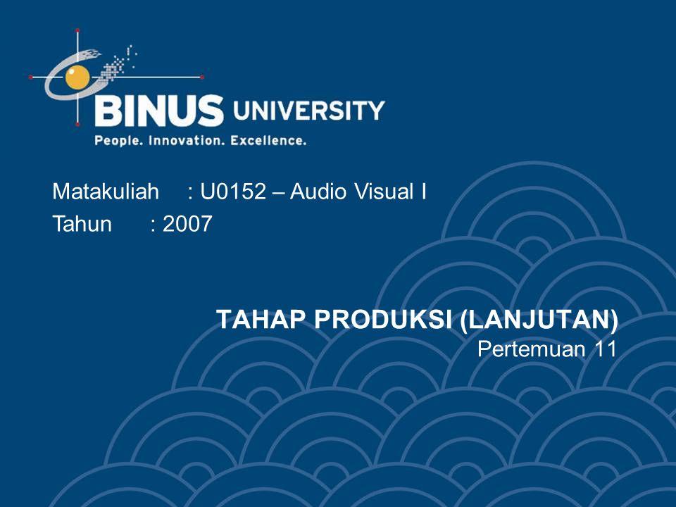 TAHAP PRODUKSI (LANJUTAN) Pertemuan 11 Matakuliah: U0152 – Audio Visual I Tahun: 2007