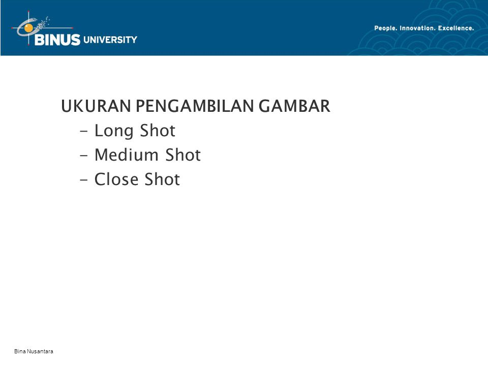 Bina Nusantara UKURAN PENGAMBILAN GAMBAR - Long Shot - Medium Shot - Close Shot
