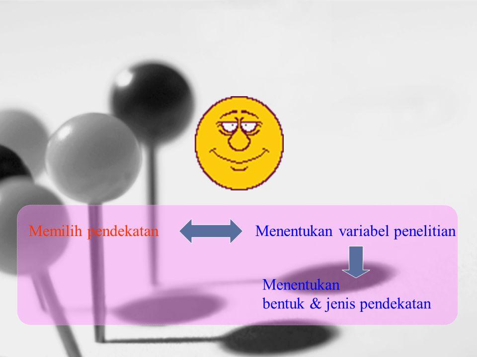 Memilih pendekatanMenentukan variabel penelitian Menentukan bentuk & jenis pendekatan