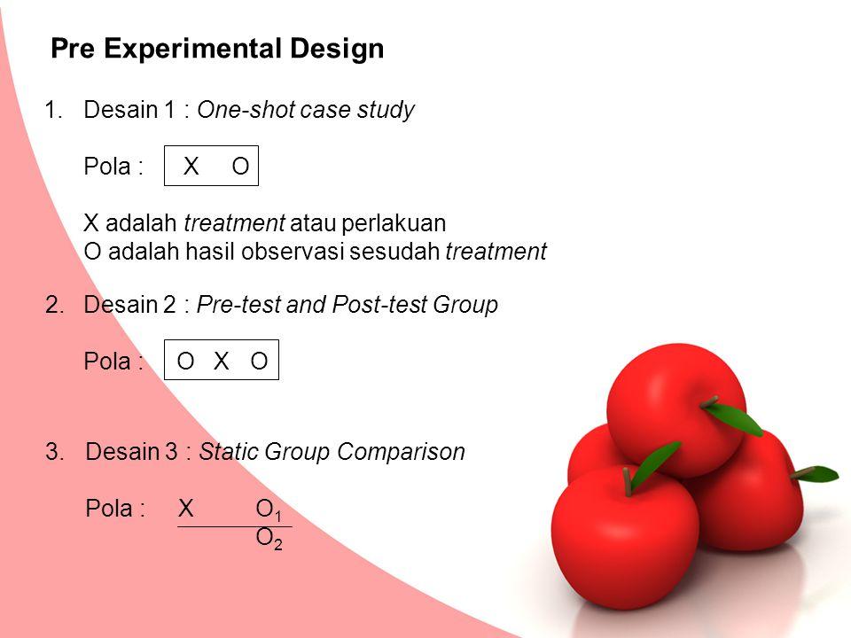 Pre Experimental Design Desain 1 : One-shot case study Pola : X O X adalah treatment atau perlakuan O adalah hasil observasi sesudah treatment 1. 2. D