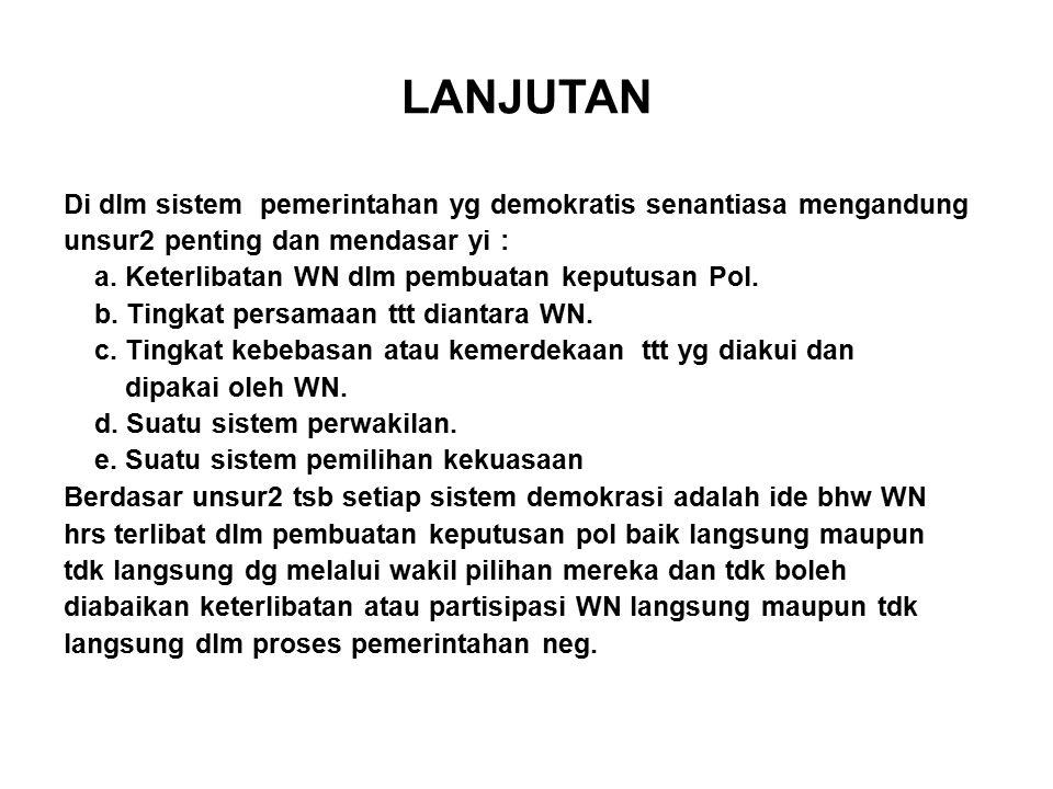 LANJUTAN Di dlm sistem pemerintahan yg demokratis senantiasa mengandung unsur2 penting dan mendasar yi : a.