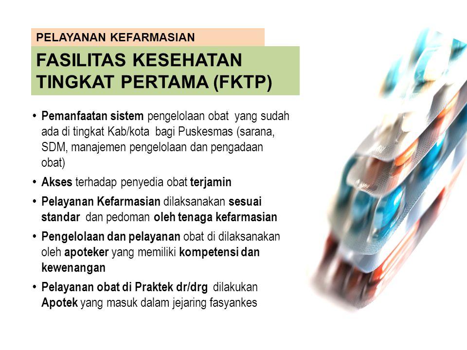 PELAYANAN KEFARMASIAN FASILITAS KESEHATAN TINGKAT PERTAMA (FKTP) Pemanfaatan sistem pengelolaan obat yang sudah ada di tingkat Kab/kota bagi Puskesmas