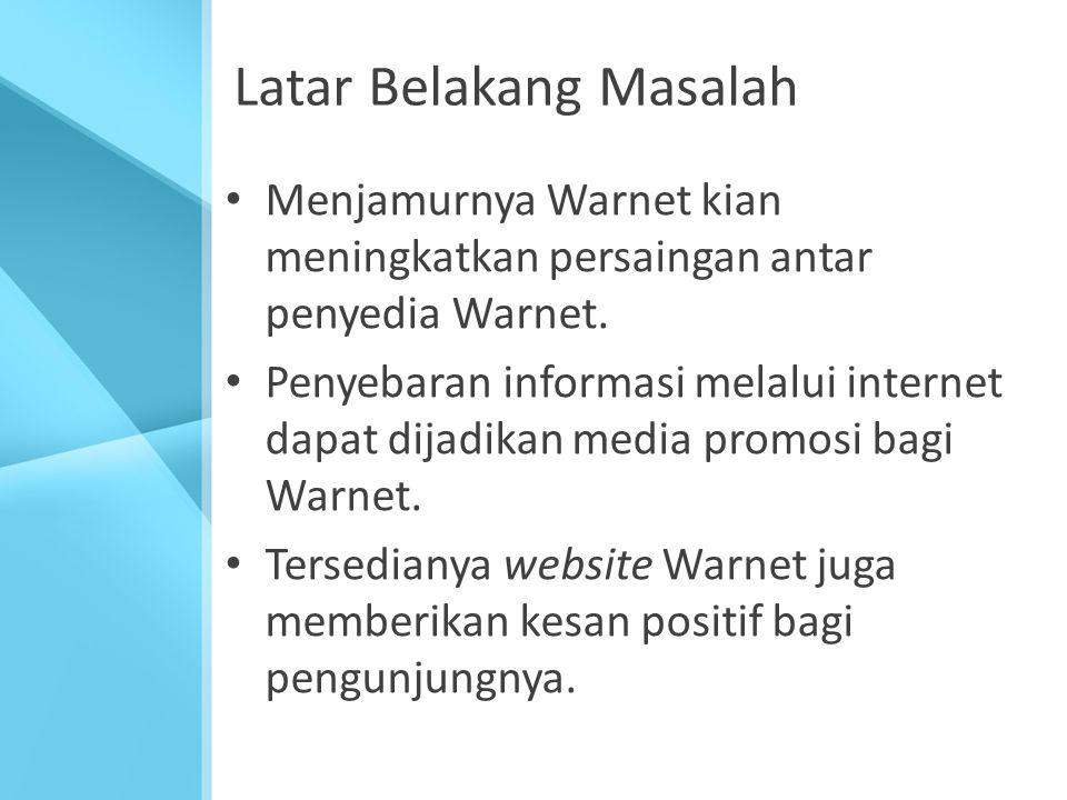 Latar Belakang Masalah Menjamurnya Warnet kian meningkatkan persaingan antar penyedia Warnet. Penyebaran informasi melalui internet dapat dijadikan me