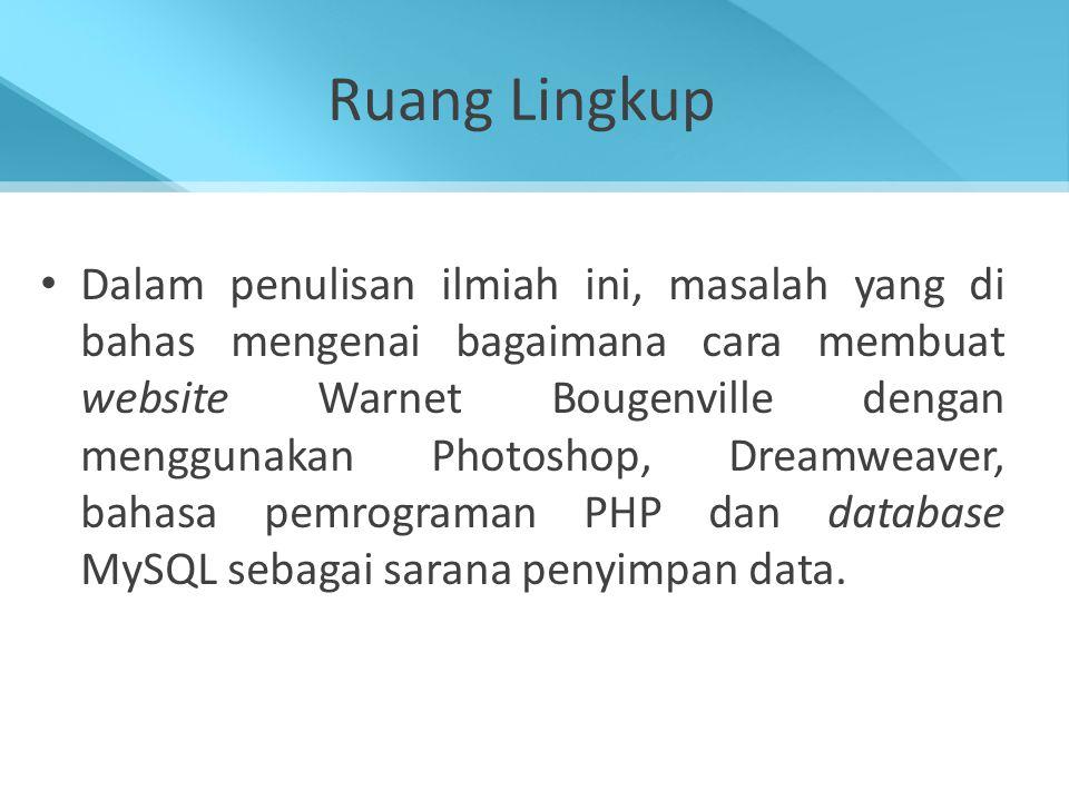 Tujuan Penulisan Tujuan penulisan ini adalah membuat website dengan menggunakan PHP dan MySQL yang dapat memberikan informasi menyeluruh tentang Warnet Bougenville dan dilengkapi dengan sarana tambahan bagi member untuk mendukung kinerja layanan Warnet Bougenville.