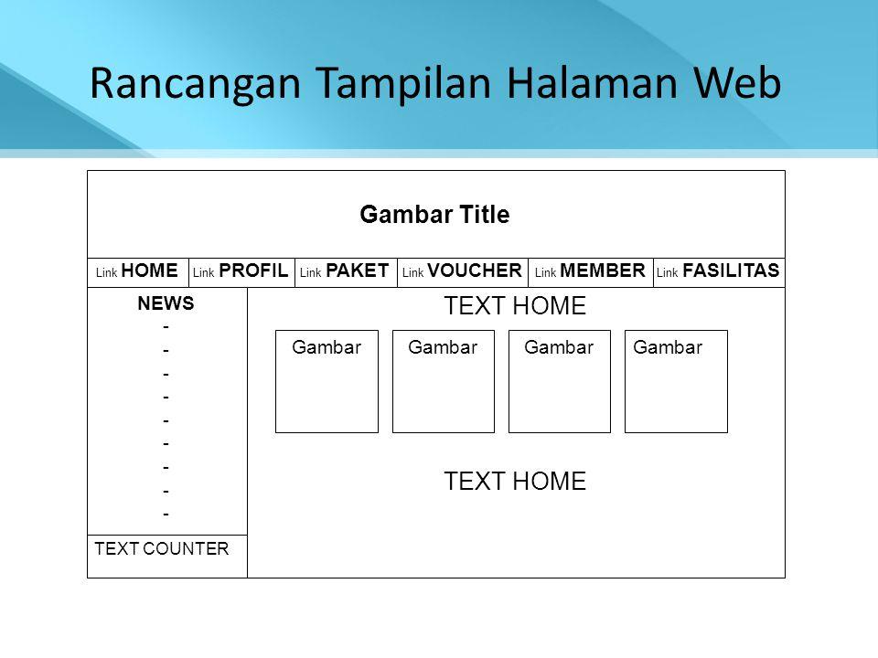 Rancangan Tampilan Halaman Web Gambar Title Link HOME Link PROFIL Link PAKET Link VOUCHER Link MEMBER TEXT COUNTER NEWS - TEXT HOME Link FASILITAS Gam