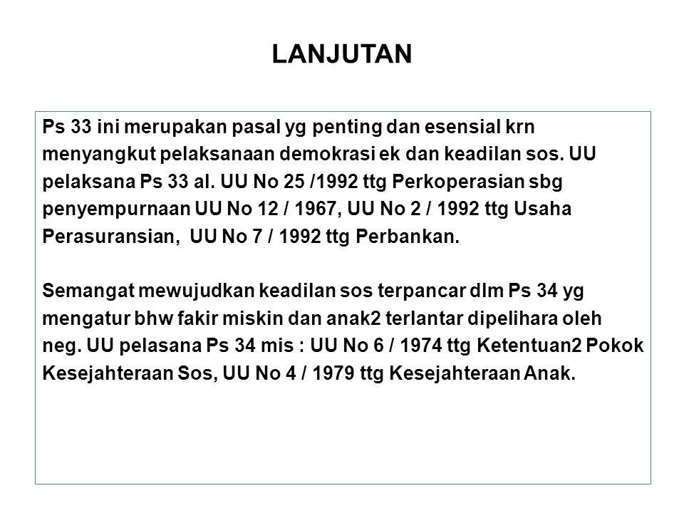 LANJUTAN Ps 33 ini merupakan pasal yg penting dan esensial krn menyangkut pelaksanaan demokrasi ek dan keadilan sos. UU pelaksana Ps 33 al. UU No 25 /