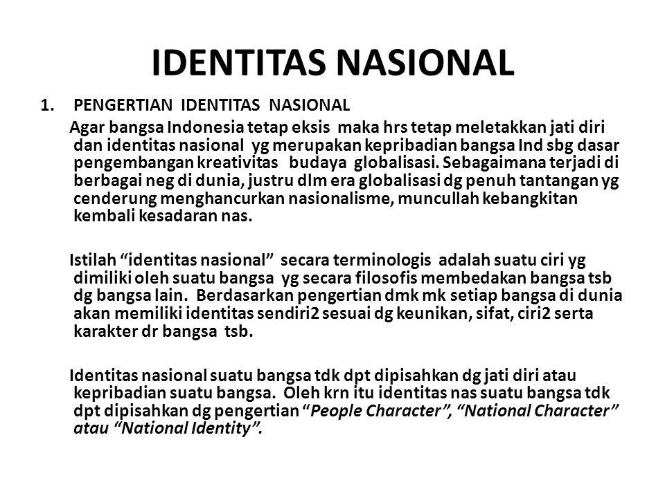 IDENTITAS NASIONAL 1.PENGERTIAN IDENTITAS NASIONAL Agar bangsa Indonesia tetap eksis maka hrs tetap meletakkan jati diri dan identitas nasional yg mer