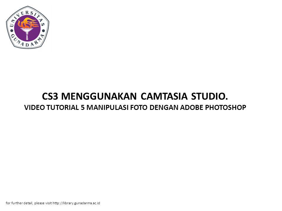 CS3 MENGGUNAKAN CAMTASIA STUDIO. VIDEO TUTORIAL 5 MANIPULASI FOTO DENGAN ADOBE PHOTOSHOP for further detail, please visit http://library.gunadarma.ac.