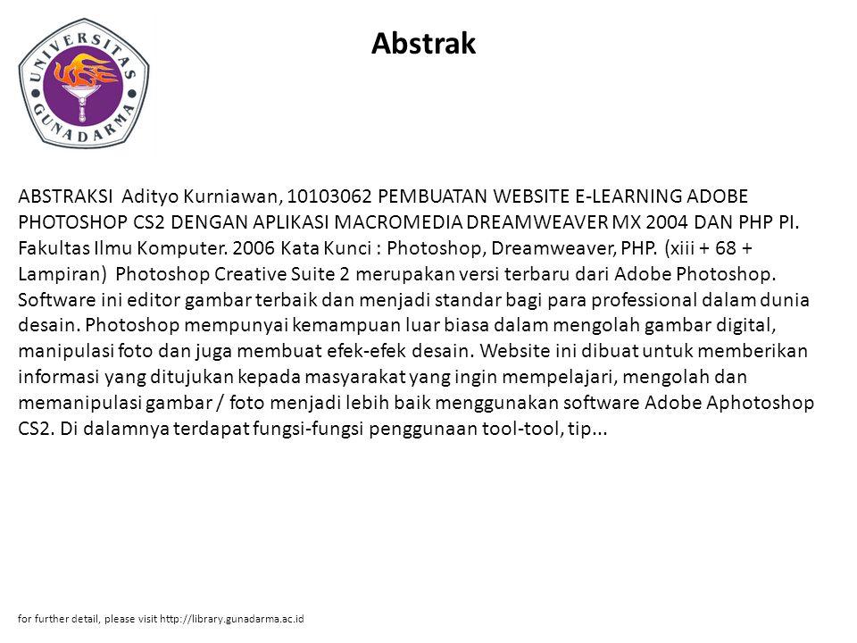 Abstrak ABSTRAKSI Adityo Kurniawan, 10103062 PEMBUATAN WEBSITE E-LEARNING ADOBE PHOTOSHOP CS2 DENGAN APLIKASI MACROMEDIA DREAMWEAVER MX 2004 DAN PHP PI.