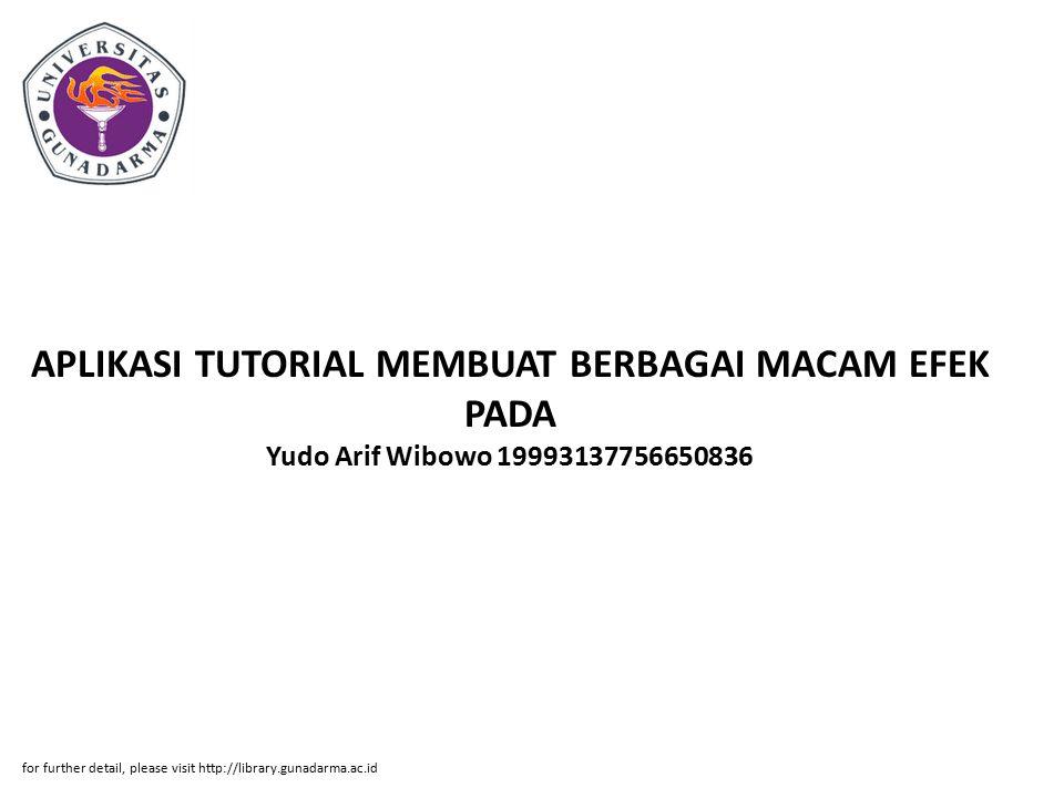 APLIKASI TUTORIAL MEMBUAT BERBAGAI MACAM EFEK PADA Yudo Arif Wibowo 19993137756650836 for further detail, please visit http://library.gunadarma.ac.id