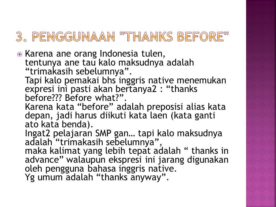 """ Karena ane orang Indonesia tulen, tentunya ane tau kalo maksudnya adalah """"trimakasih sebelumnya"""". Tapi kalo pemakai bhs inggris native menemukan exp"""