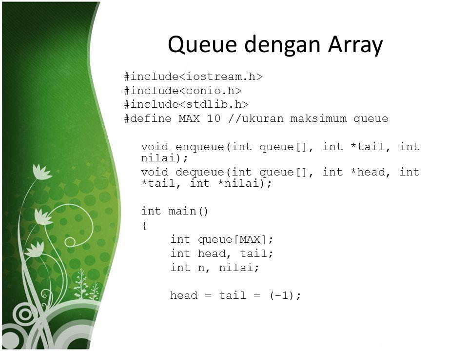 Queue dengan Array #include #define MAX 10 //ukuran maksimum queue void enqueue(int queue[], int *tail, int nilai); void dequeue(int queue[], int *hea