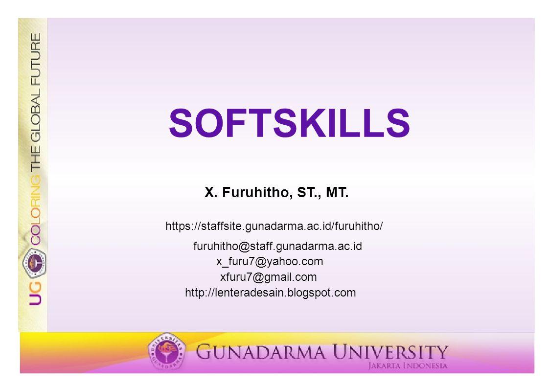 SOFTSKILLS X. Furuhitho, ST., MT. furuhitho@staff.gunadarma.ac.id x_furu7@yahoo.com xfuru7@gmail.com http://lenteradesain.blogspot.com https://staffsi