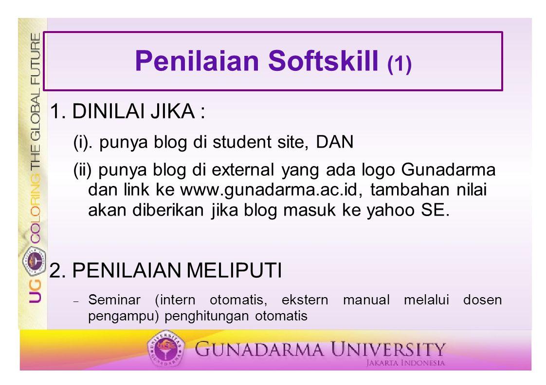 Penilaian Softskill (1) 1. DINILAI JIKA : (i). punya blog di student site, DAN (ii) punya blog di external yang ada logo Gunadarma dan link ke www.gun