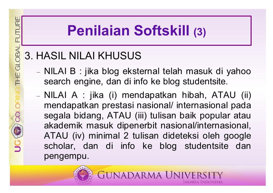 Penilaian Softskill (3) 3. HASIL NILAI KHUSUS  NILAI B : jika blog eksternal telah masuk di yahoo search engine, dan di info ke blog studentsite.  N