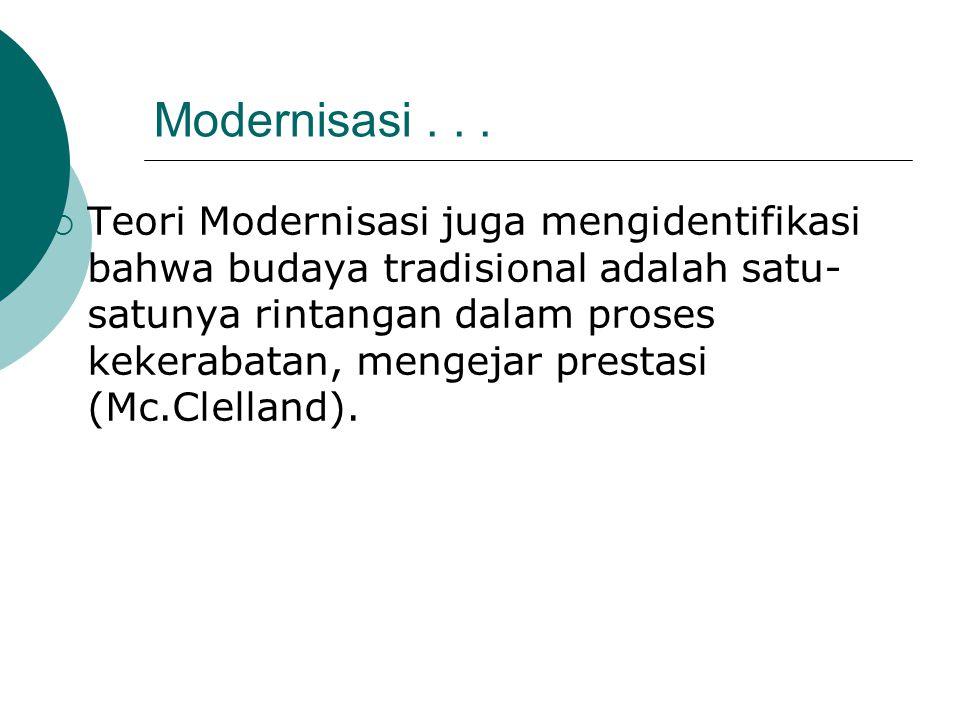 Modernisasi...  Teori Modernisasi juga mengidentifikasi bahwa budaya tradisional adalah satu- satunya rintangan dalam proses kekerabatan, mengejar pr