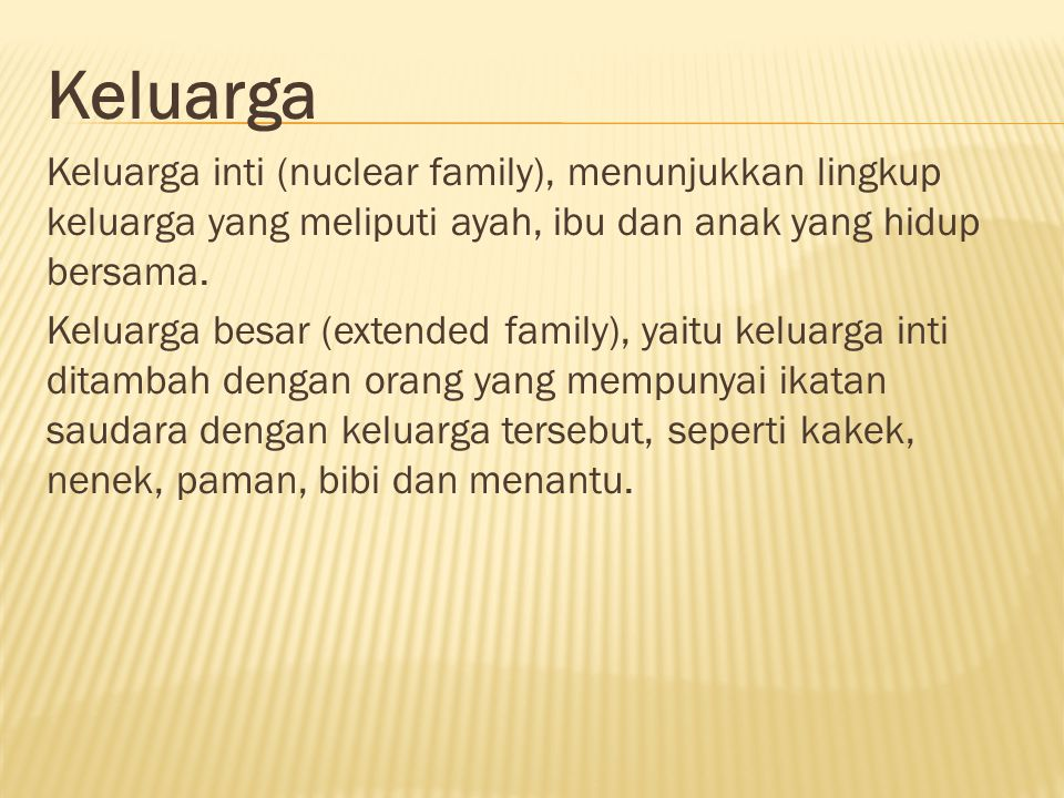 Keluarga Keluarga inti (nuclear family), menunjukkan lingkup keluarga yang meliputi ayah, ibu dan anak yang hidup bersama. Keluarga besar (extended fa