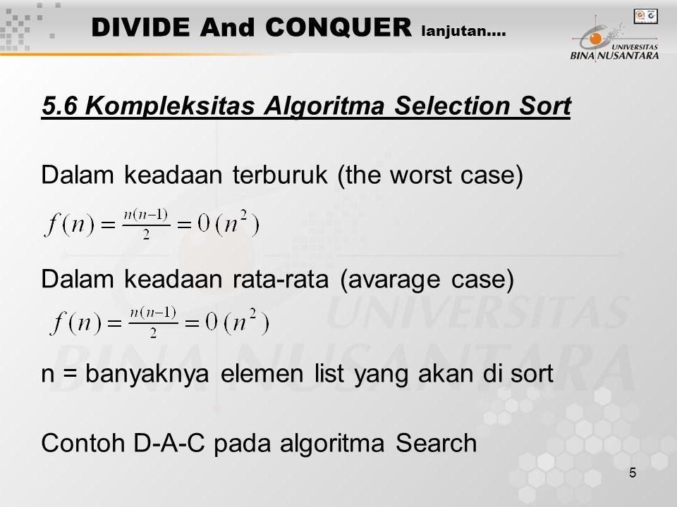 5 DIVIDE And CONQUER lanjutan…. 5.6 Kompleksitas Algoritma Selection Sort Dalam keadaan terburuk (the worst case) Dalam keadaan rata-rata (avarage cas