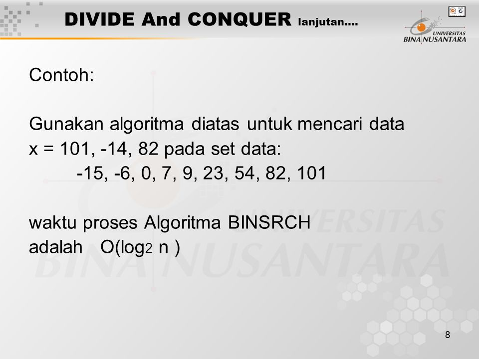 8 DIVIDE And CONQUER lanjutan…. Contoh: Gunakan algoritma diatas untuk mencari data x = 101, -14, 82 pada set data: -15, -6, 0, 7, 9, 23, 54, 82, 101