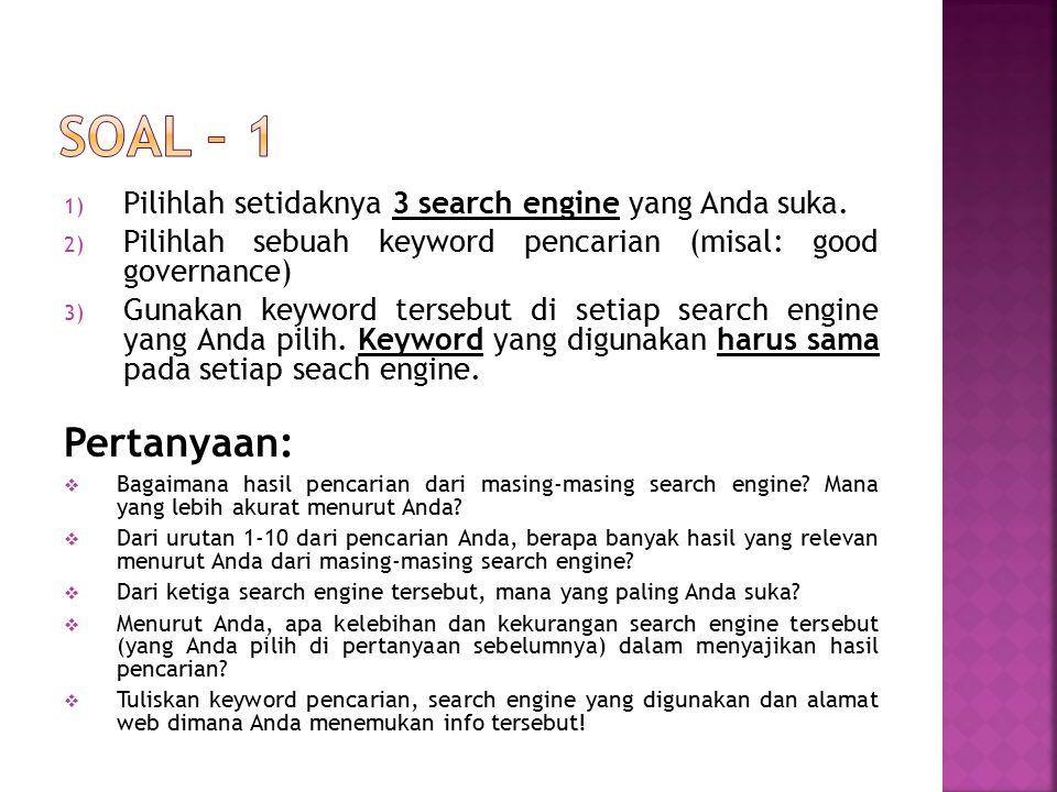 1) Pilihlah setidaknya 3 search engine yang Anda suka. 2) Pilihlah sebuah keyword pencarian (misal: good governance) 3) Gunakan keyword tersebut di se