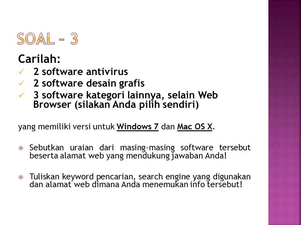 Carilah: 2 software antivirus 2 software desain grafis 3 software kategori lainnya, selain Web Browser (silakan Anda pilih sendiri) yang memiliki vers
