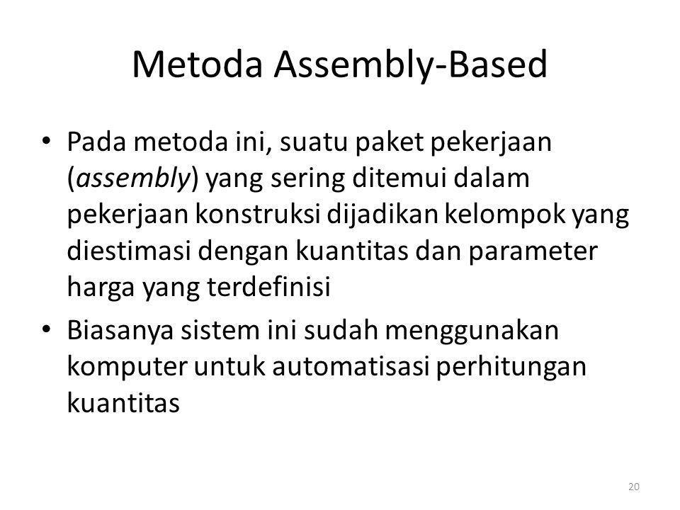 Metoda Assembly-Based Pada metoda ini, suatu paket pekerjaan (assembly) yang sering ditemui dalam pekerjaan konstruksi dijadikan kelompok yang diestim